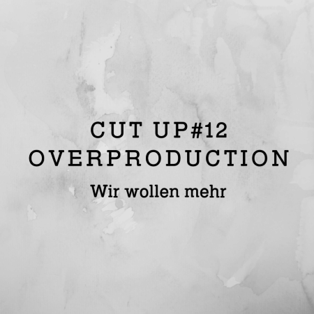 Cut Up Nachhaltigkeit Diskurs Overproduction